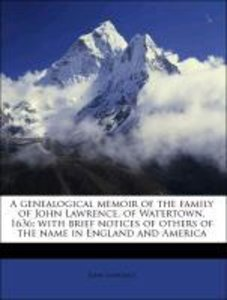 A genealogical memoir of the family of John Lawrence, of Waterto