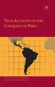 True Account of the Conquest of Peru