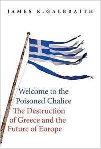 Welcome to the Poisoned Chalice: The Destruction of Greece and t