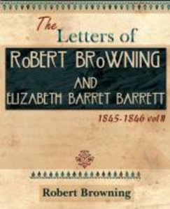 The Letters of Robert Browning and Elizabeth Barret Barrett 1845