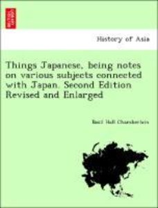 Things Japanese, being notes on various subjects connected with
