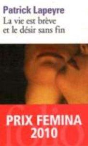 La vie est brève et le désir sans fin (Prix Femina 2011)