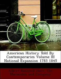 American History Told By Contemporaries Volume III National Expa