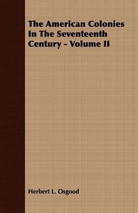The American Colonies in the Seventeenth Century - Volume II