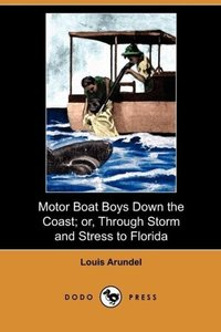 Motor Boat Boys Down the Coast; Or, Through Storm and Stress to