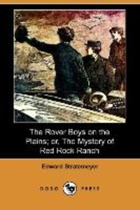 The Rover Boys on the Plains; Or, the Mystery of Red Rock Ranch