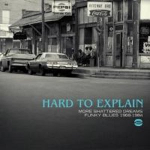 Hard To Explain-More Shattered Dreams Funky Blues