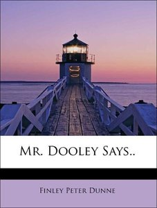 Mr. Dooley Says..