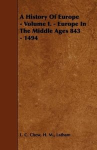 A History Of Europe - Volume I. - Europe In The Middle Ages 843