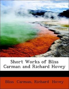 Short Works of Bliss Carman and Richard Hovey