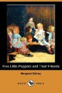 Five Little Peppers and Their Friends (Dodo Press)