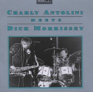 Charly Antolini Meets Dick Morrissey