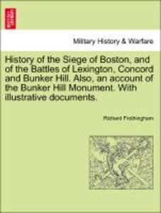 History of the Siege of Boston, and of the Battles of Lexington,