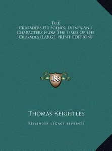 The Crusaders Or Scenes, Events And Characters From The Times Of