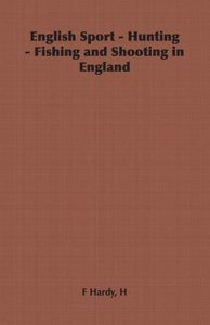 English Sport - Hunting - Fishing and Shooting in England