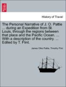 The Personal Narrative of J. O. Pattie ... during an Expedition
