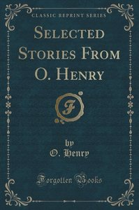 Selected Stories From O. Henry (Classic Reprint)