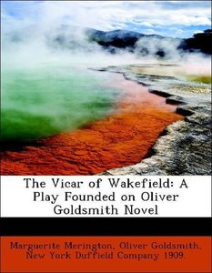 The Vicar of Wakefield: A Play Founded on Oliver Goldsmith Novel