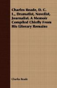 Charles Reade, D. C. L., Dramatist, Novelist, Journalist. a Memo
