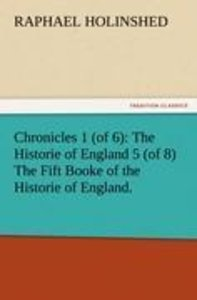 Chronicles 1 (of 6): The Historie of England 5 (of 8) The Fift B