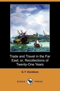 Trade and Travel in the Far East; Or, Recollections of Twenty-On