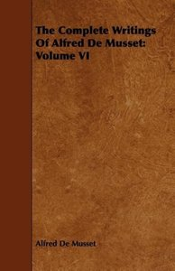 The Complete Writings of Alfred de Musset: Volume VI