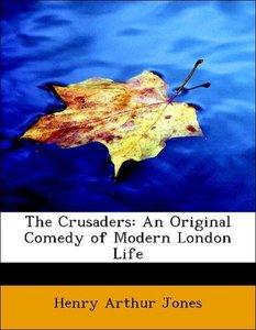 The Crusaders: An Original Comedy of Modern London Life