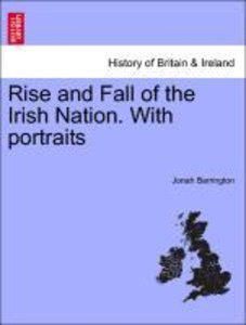 Rise and Fall of the Irish Nation. With portraits