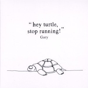 Hey Turtle,Stop Running!