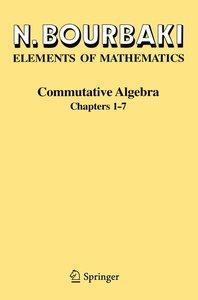 Elements of Mathematics. Commutative Algebra. Chapters 1 - 7