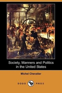 Society, Manners and Politics in the United States (Dodo Press)