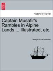 Captain Musafir's Rambles in Alpine Lands ... Illustrated, etc.