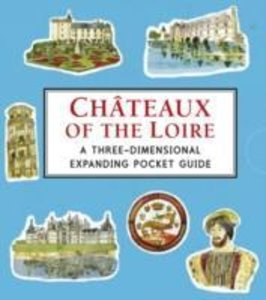 Chateaux of the Loire: A Three-Dimensional Expanding Pocket Guid
