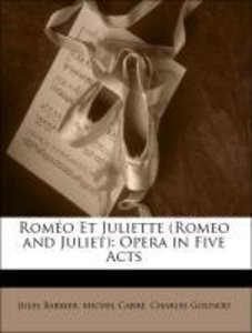 Roméo Et Juliette (Romeo and Juliet): Opera in Five Acts