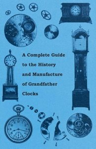 A Complete Guide to the History and Manufacture of Grandfather C