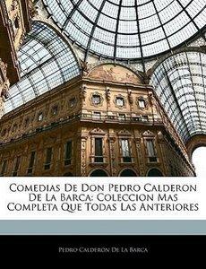Comedias De Don Pedro Calderon De La Barca: Coleccion Mas Comple