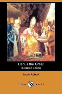 Darius the Great (Illustrated Edition) (Dodo Press)