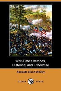 War-Time Sketches, Historical and Otherwise (Dodo Press)
