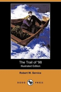 The Trail of '98 (Illustrated Edition) (Dodo Press)