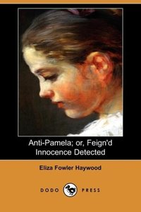 Anti-Pamela; Or, Feign'd Innocence Detected (Dodo Press)