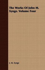 The Works of John M. Synge. Volume Four