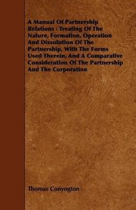 A Manual of Partnership Relations: Treating of the Nature, For