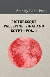 Picturesque Palestine, Sinai and Egypt - Vol. 1