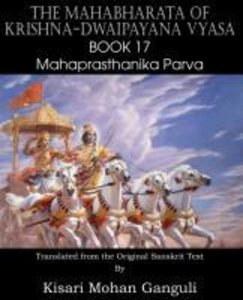The Mahabharata of Krishna-Dwaipayana Vyasa Book 17 Mahaprasthan