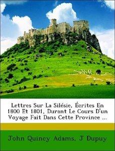 Lettres Sur La Silésie, Écrites En 1800 Et 1801, Durant Le Cours