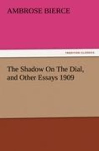 The Shadow On The Dial, and Other Essays 1909