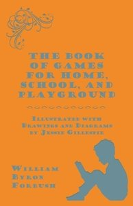 The Book of Games for Home, School, and Playground - Illustrated
