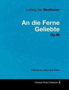 Ludwig Van Beethoven - An die Ferne Geliebte - Op.98 - A Score f