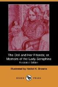 The Doll and Her Friends; Or, Memoirs of the Lady Seraphina (Ill