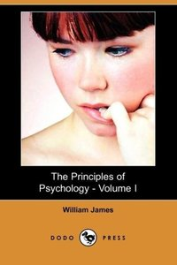 The Principles of Psychology - Volume I (Illustrated Edition) (D
